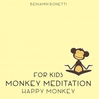 Happy Monkey Meditation – Meditation For Kids, Benjamin P. Bonetti