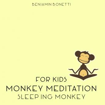 Sleeping Monkey Meditation – Meditation For Kids, Benjamin P. Bonetti