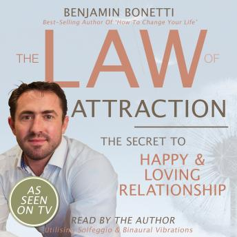The Law Of Attraction - The Secret To Happy And Loving Relationship