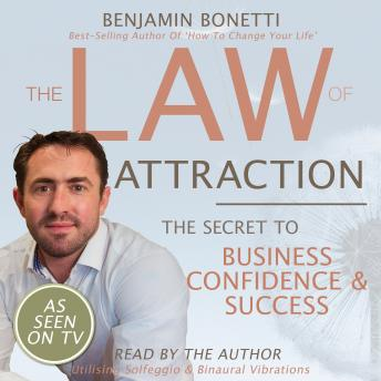 Law Of Attraction - The Secret To Business Confidence And Success, Benjamin P. Bonetti