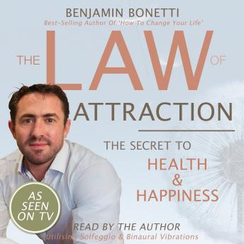 Law Of Attraction - The Secret To Health And Happiness, Benjamin P. Bonetti
