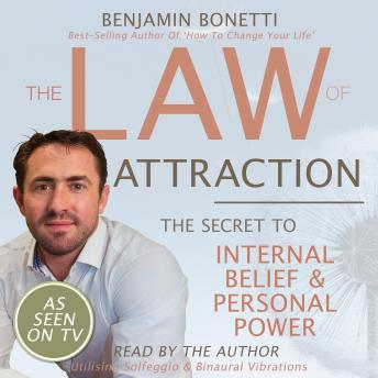 Law Of Attraction - The Secret To Internal Belief And Personal Power, Benjamin P. Bonetti