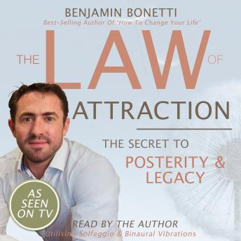 Law Of Attraction - The Secret To Posterity And Legacy, Benjamin P. Bonetti