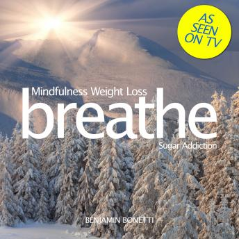 Breathe – Mindfulness Weight Loss: Sugar Addiction