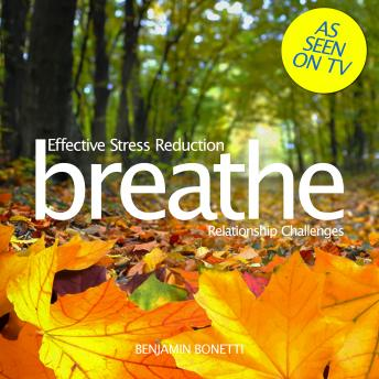 Breathe – Effective Stress Reduction: Relationship Challenges, Benjamin Bonetti