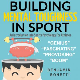 Building Mental Toughness In Sport - An Introduction Into Sports Psychology For Athletes