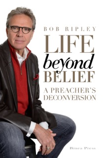 Download Life Beyond Belief: A Preacher's Deconversion by Bob Ripley