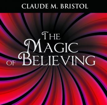 Magic of Believing, Claude M. Bristol