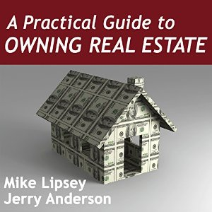 Practical Guide to Owning Real Estate, Jerry Anderson, Mike Lipsey