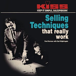 KISS: Keep It Simple, Salesperson: Selling Techniques That Really Work, Fred Herman, Earl Nightingale