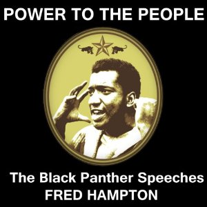 Power to the People: The Black Panthers Speak, Fred Hampton