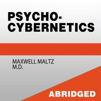 Psycho-Cybernetics - A New Technique for Using Your Subconscious Power, Maxwell Maltz
