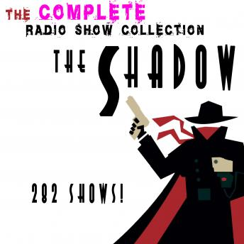 Shadow - The Complete Radio Show Collection - Including 282 Shows, Audio book by Orson Welles