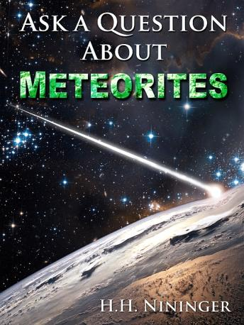 Ask a Question About Meteorites, H. H. Nininger
