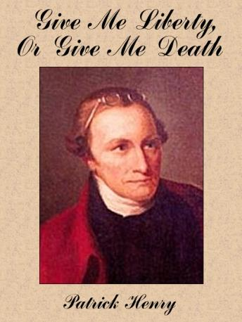 Give Me Liberty, or Give Me Death, Patrick Henry