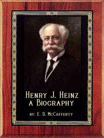 Download Henry J. Heinz: A Biography by E. D. McCafferty