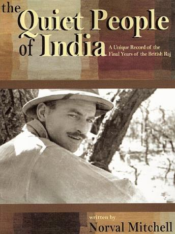 Quiet People of India: A Unique Record of the Final Years of the British Raj, Norval Mitchell