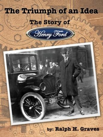Triumph of an Idea: The Story of Henry Ford, Ralph H. Graves