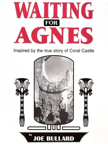 Waiting for Agnes: Inspired by the true story of Coral Castle, Joe Bullard