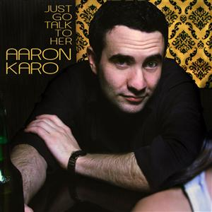 Just Go Talk To Her, Aaron Karo