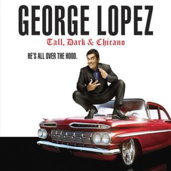 Tall Dark & Chicano, George Lopez