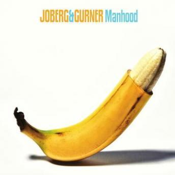 Manhood, Joberg & Gurner