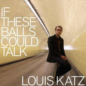 If These Balls Could Talk, Louis Katz
