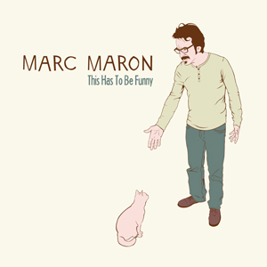 This Has To Be Funny, Marc Maron