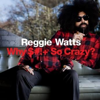 Download Why $#!+ So Crazy? by Reggie Watts