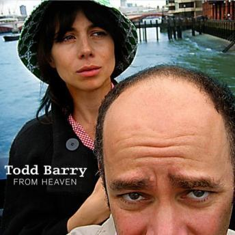 From Heaven, Todd Barry