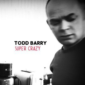 Super Crazy, Todd Barry
