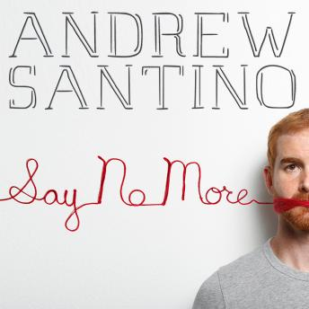 Say No More, Andrew Santino