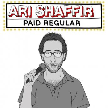 Paid Regular, Ari Shaffir