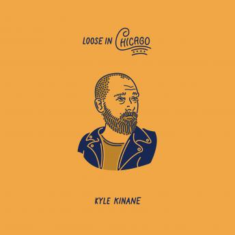 Loose In Chicago, Kyle Kinane