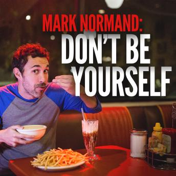 Don't Be Yourself, Mark Normand