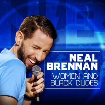 Women and Black Dudes, Neal Brennan
