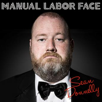 Manual Labor Face, Sean Donnelly