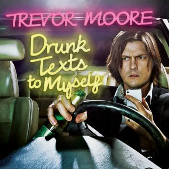 Drunk Texts To Myself, Trevor Moore