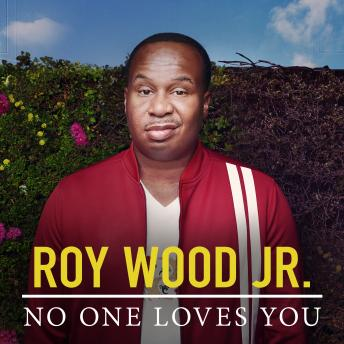 Download No One Loves You by Roy Wood Jr.