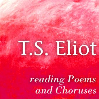 Reading Poems and Choruses (Greatest Poets and Poetry), T.S. Eliot