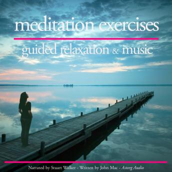 Meditation Exercices: Guided Relaxation & Music, John Mac