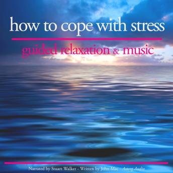 How to Cope with Stress: Guided Relaxation & Music, John Mac
