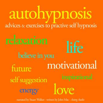 Autohypnosis: Advice and Exercices to practice Self Hypnosis
