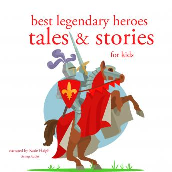 Best legendary heroes tales and stories, Various Authors