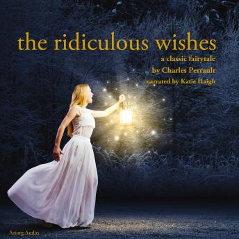 Ridiculous Wishes, a fairytale, Charles Perrault