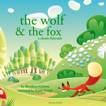 The Wolf and the Fox, a fairytale, The Brothers Grimm
