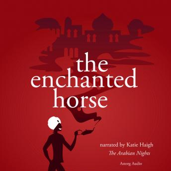 The Enchanted Horse, a 1001 nights fairytale, The Arabian Nights