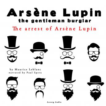The arrest of Arsene Lupin, the adventures of Arsene Lupin the gentleman burglar, Maurice Leblanc