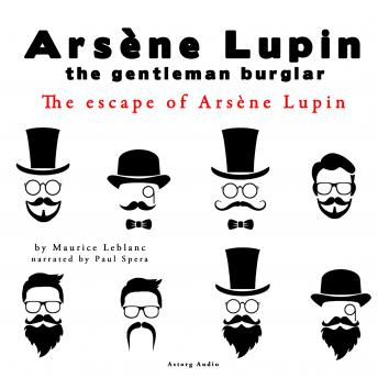 The escape of Arsene Lupin, the adventures of Arsene Lupin the gentleman burglar, Maurice Leblanc