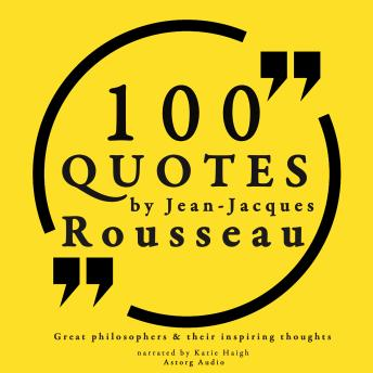 100 quotes by Rousseau: Great philosophers & their inspiring thoughts